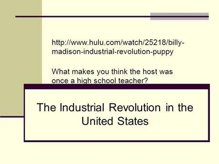 The Industrial Revolution in the United States  madison-industrial-revolution-puppy What makes you think the host.