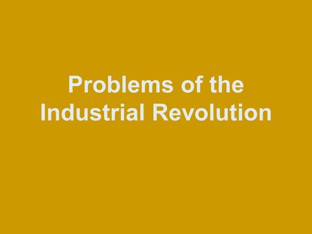 Problems of the Industrial Revolution. Businesses Business Owners looking to make as much $ as possible, used strategies like: –Vertical Integration –
