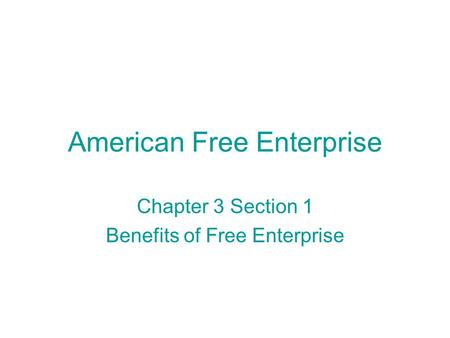 American Free Enterprise Chapter 3 Section 1 Benefits of Free Enterprise.