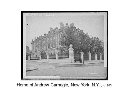 Home of Andrew Carnegie, New York, N.Y., c1903. Carnegie blast furnaces, Homestead, Pa.. 1905? Carnegie Steel Company, Lucy furnace, Pittsburgh, Pa.