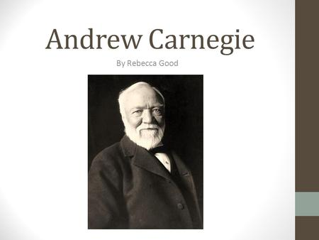 Andrew Carnegie By Rebecca Good. Early Life Carnegie was from Dunfermline, Scotland (a center of the growing linen industry) Born to William and Margaret.