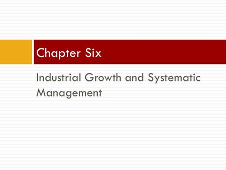 Industrial Growth and Systematic Management Chapter Six.