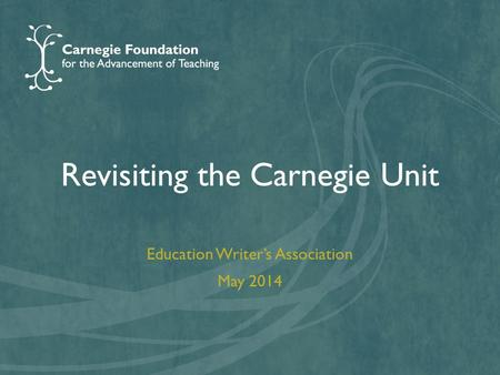 Revisiting the Carnegie Unit Education Writer's Association May 2014.