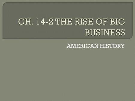 CH THE RISE OF BIG BUSINESS