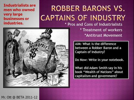 * Pros and Cons of Industrialists * Treatment of workers *Antitrust Movement AIM: What is the difference between a Robber Baron and a Captain of Industry?