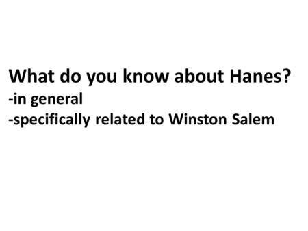 What do you know about Hanes? -in general -specifically related to Winston Salem.