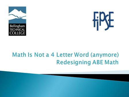 Math Is Not a 4 Letter Word (anymore) Redesigning ABE Math.