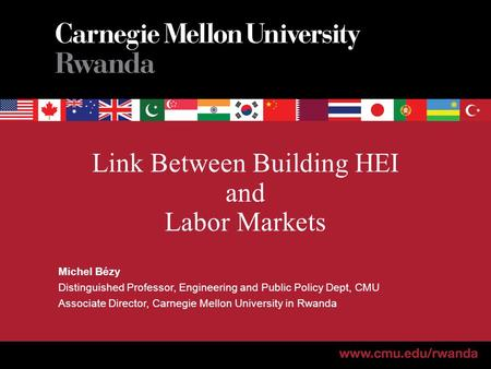 Link Between Building HEI and Labor Markets Michel Bézy Distinguished Professor, Engineering and Public Policy Dept, CMU Associate Director, Carnegie Mellon.