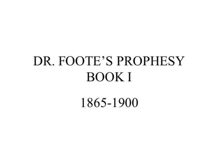 DR. FOOTE'S PROPHESY BOOK I 1865-1900. AMERICAN INFRASTRUCTURE TRANSPORTATION FIRM AGRICULTURAL BASE NATIVE TECHNOLOGY LABOR CAPITAL.