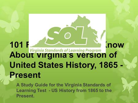 101 Facts You Need to Know About Virginia's Version of United States History, 1865 - Present A Study Guide for the Virginia Standards of Learning Test.
