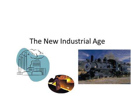 The New Industrial Age. The Expansion of Industry 1.Edwin Drake: used steam engine to drill for oil 2.Bessemer Process: turn iron to steel 3.Thomas Edison:
