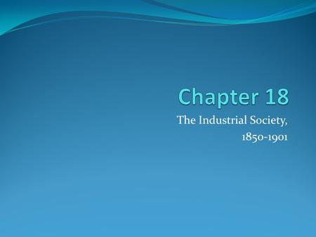 The Industrial Society, 1850-1901. Industrial Development Entrepreneur: US offered ideal conditions for rapid industrial growth. Abundance of cheap natural.