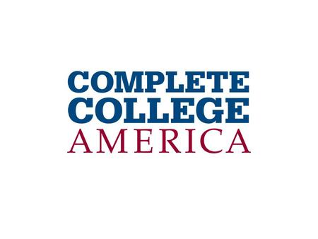 Founded in 2009 with a single focus on working with states to: A SINGLE MISSION  Work with states to significantly increase the number of college graduates.