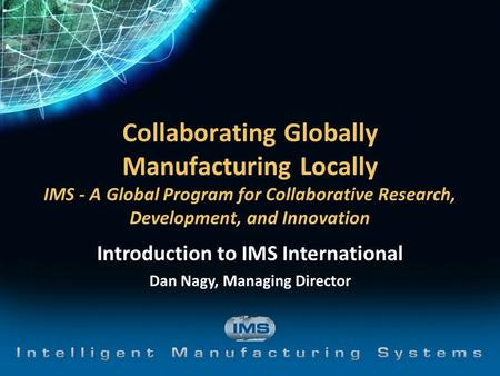 Introduction to IMS International Dan Nagy, Managing Director