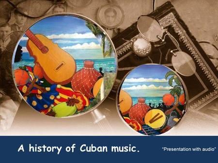 "A history of Cuban music. ""Presentation with audio"""