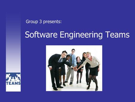 Software Engineering Teams Group 3 presents: Teamwork is the ability to work together toward a common vision. The ability to direct individual accomplishments.