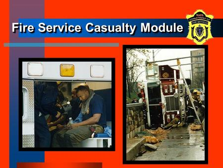 5-1 Fire Service Casualty Module. 5-2 ObjectivesObjectives The participants will be able to: –describe when the Fire Service Casualty Module is to be.