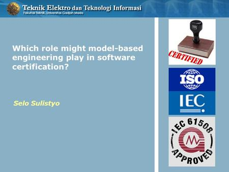 Which role might model-based engineering play in software certification? Selo Sulistyo.