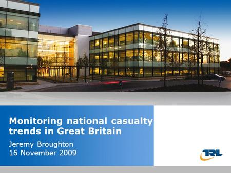 Insert the title of your presentation here Presented by Name Here Job Title - Date Monitoring national casualty trends in Great Britain Jeremy Broughton.
