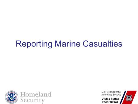 U.S. Department of Homeland Security United States Coast Guard Reporting Marine Casualties.