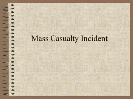 Mass Casualty Incident. Introduction and Preview Triage Triage Plan Disasters Disaster Plan Duties on the Scene.