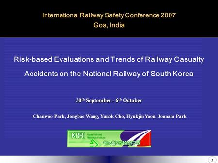 1 Risk-based Evaluations and Trends of Railway Casualty Accidents on the National Railway of South Korea International Railway Safety Conference 2007.
