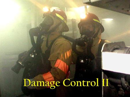 Damage Control II Objectives DC Actions & Reports DC Actions & Reports Classes of Fires & Combating them Classes of Fires & Combating them Firefighting.
