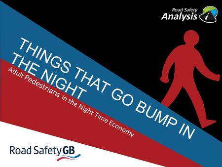 THINGS THAT GO BUMP IN THE NIGHT Adult Pedestrians in the Night Time Economy.