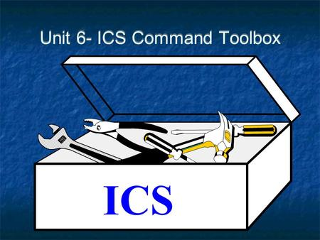 Unit 6- ICS Command Toolbox ICS. ICS For Major Incidents2 Unit 6- ICS Command Toolbox Objectives Given the ICS Forms and Multi-Casualty Worksheets, the.