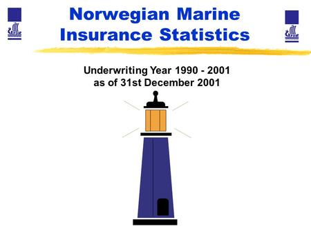 Norwegian Marine Insurance Statistics Underwriting Year 1990 - 2001 as of 31st December 2001.