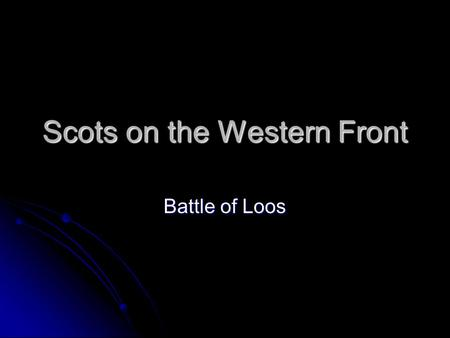 Scots on the Western Front Battle of Loos. Trench System Conditions had improved and the trench system on both sides became relatively sophisticated and.