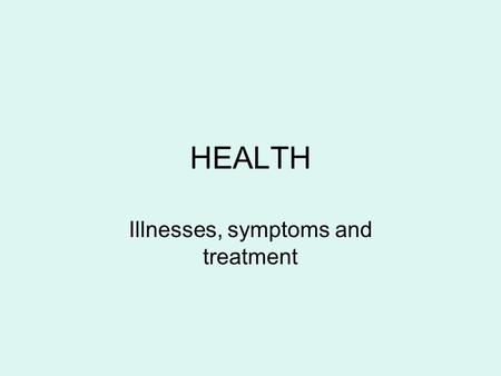 Illnesses, symptoms and treatment