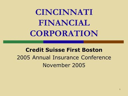 1 CINCINNATI FINANCIAL CORPORATION Credit Suisse First Boston 2005 Annual Insurance Conference November 2005.