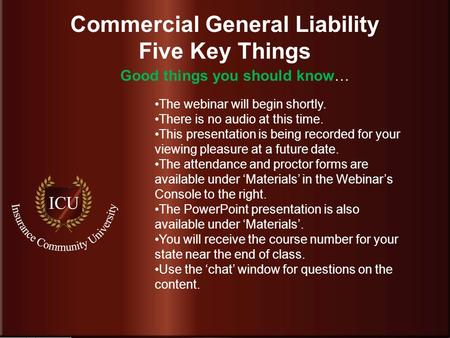 Insurance Community University Commercial General Liability Five Key Things The webinar will begin shortly. There is no audio at this time. This presentation.