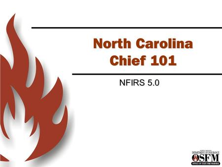 North Carolina Chief 101 NFIRS 5.0 Introduction to NFIRS 5.0