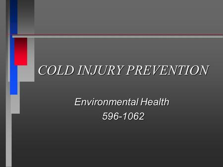 COLD INJURY PREVENTION Environmental Health 596-1062 596-1062.