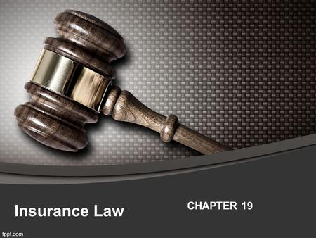 Insurance Law CHAPTER 19. Insurance Fundamentals Insurance – A contractual arrangement that protects against loss Indemnify – One party pays to compensate.