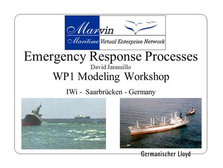 Emergency Response Processes David Jaramillo WP1 Modeling Workshop IWi - Saarbrücken - Germany.