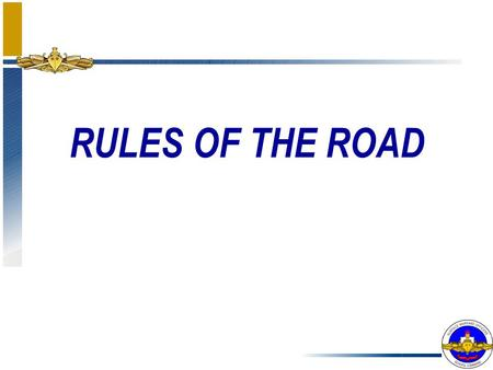RULES OF THE ROAD Reference Current Edition: COMDTINST M16672.2D Previous Edition (C) from 1999 MORE Revisions, but no new printing.