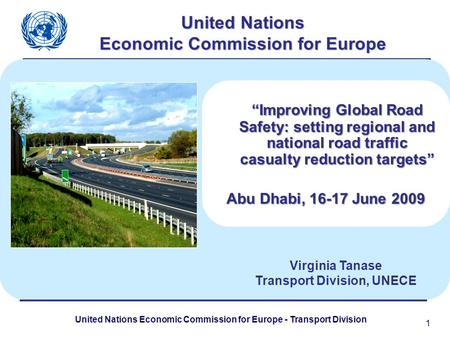 "United Nations Economic Commission for Europe - Transport Division 1 United Nations Economic Commission for Europe ""Improving Global <strong>Road</strong> <strong>Safety</strong>: setting."