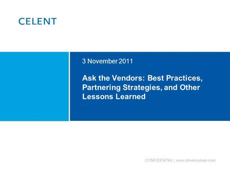 Ask the Vendors: Best Practices, Partnering Strategies, and Other Lessons Learned 3 November 2011 CONFIDENTIAL | www.oliverwyman.com.