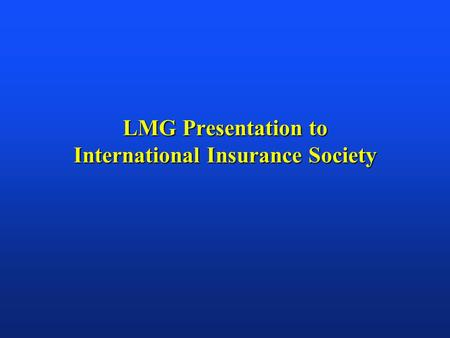 LMG Presentation to International Insurance Society.
