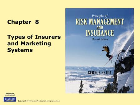 Copyright © 2011 Pearson Prentice Hall. All rights reserved. Chapter 8 Types of Insurers and Marketing Systems.