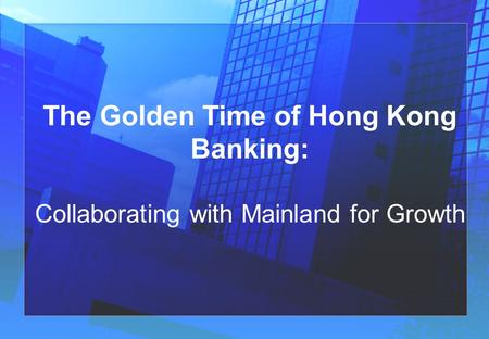 The Golden Time of Hong Kong Banking: Collaborating with Mainland for Growth.