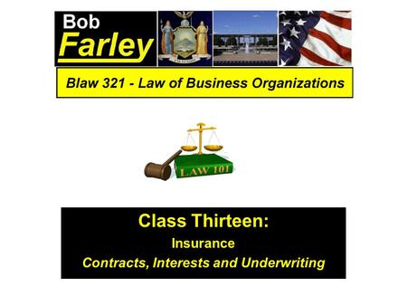 Class Thirteen: Insurance Contracts, Interests and Underwriting.