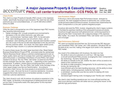 A major Japanese Property & Casualty insurer FNOL call center transformation - CCS FNOL SI 1 Copyright © 2009 Accenture All Rights Reserved. Client Profile.