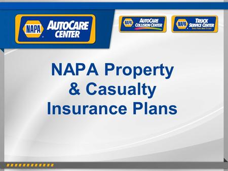 NAPA Property & Casualty Insurance Plans.  What Is It? - Property and casualty business insurance…  Protects a person or business against loss or the.