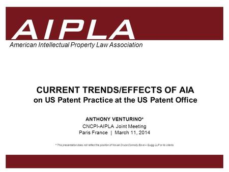 1 1 AIPLA Firm Logo 1 AIPLA Firm Logo American Intellectual Property Law Association CURRENT TRENDS/EFFECTS OF AIA on US Patent Practice at the US Patent.