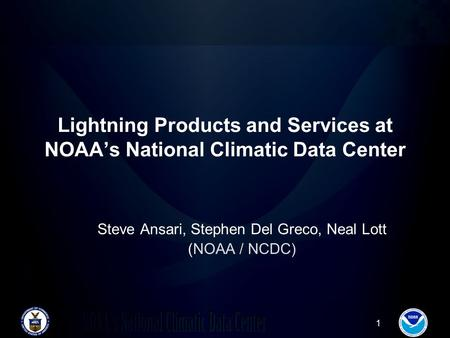 1 Lightning Products and Services at NOAA's National Climatic Data Center Steve Ansari, Stephen Del Greco, Neal Lott (NOAA / NCDC)
