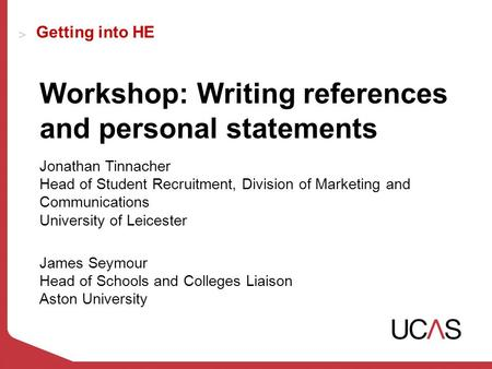 Getting into HE Workshop: Writing references and personal statements Jonathan Tinnacher Head of Student Recruitment, Division of Marketing and Communications.